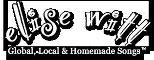 Elise Witt - Global, Local and Homemade Songs™