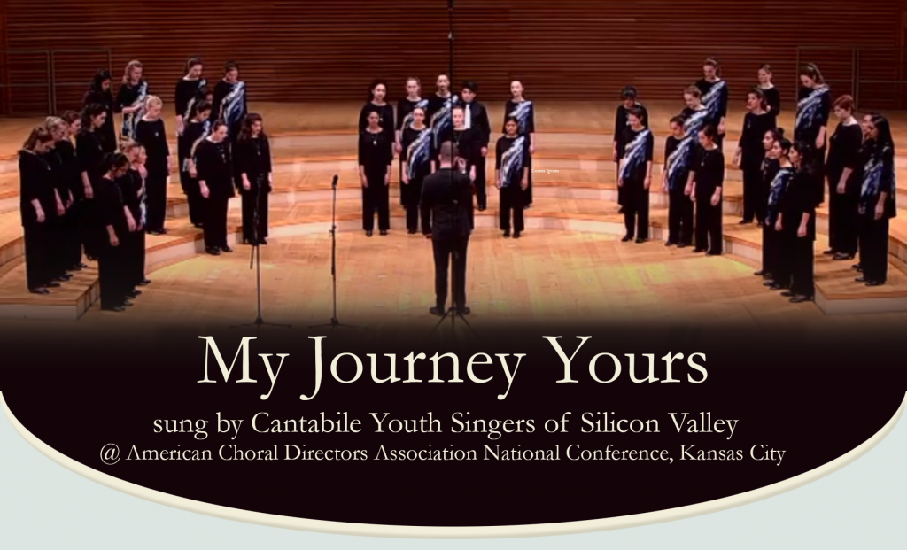 My Journey Yours - Cantabile Youth Singers of Silicon Valley @ American Choral Directors Association National Conference, Kansas City