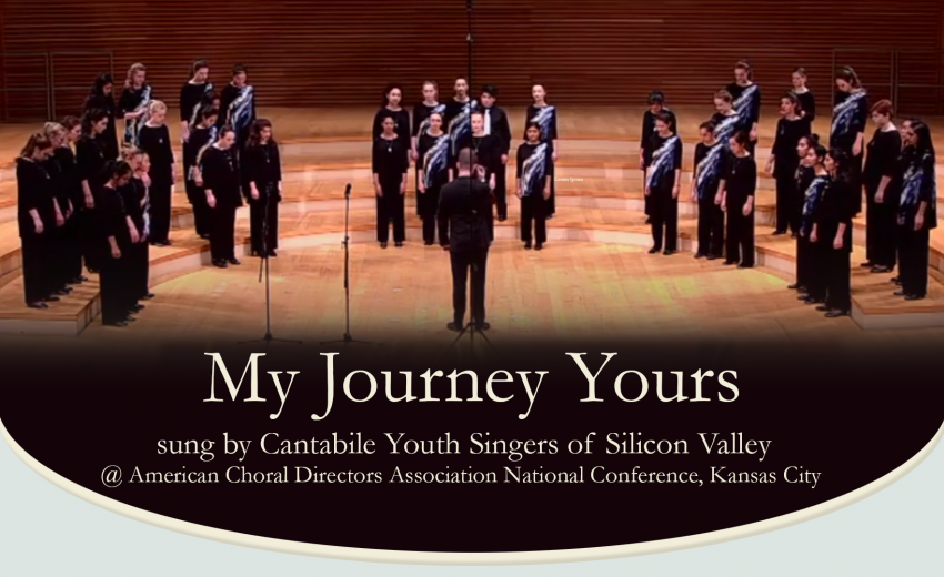 My Journey Yours sung by Cantabile Youth Singers of Silicon Valley